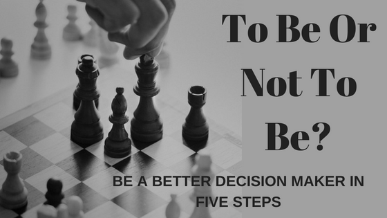 How To Be Better Decision Maker