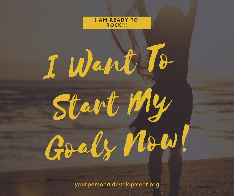 I Want To Start My Goals Now!
