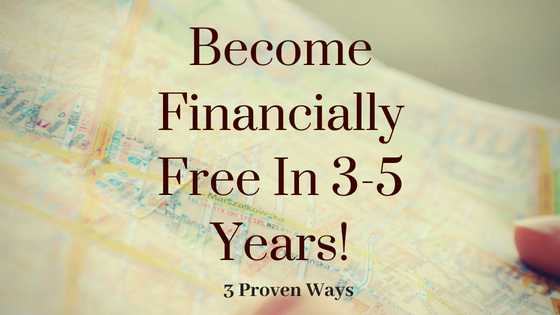 3 Ways To Become Financially Free in 3-5 Years |