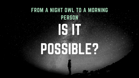 From a Night Owl to a Morning Person