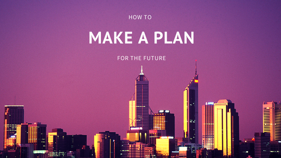 How To Make a Plan For the Future