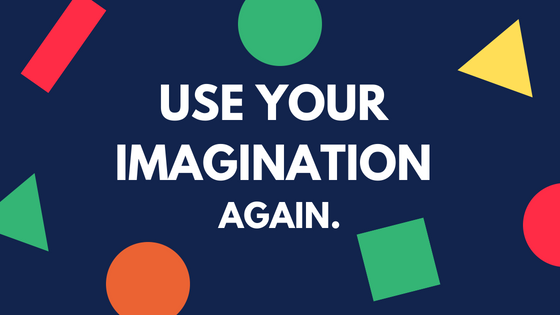 Use Your Imagination Again