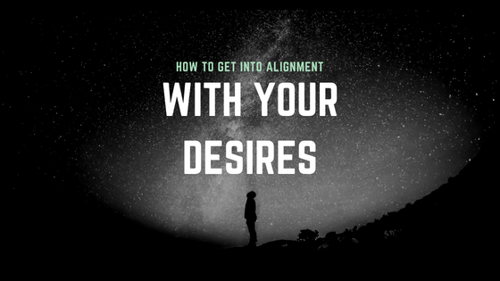 How to Get Inot Alignment With Your Desires