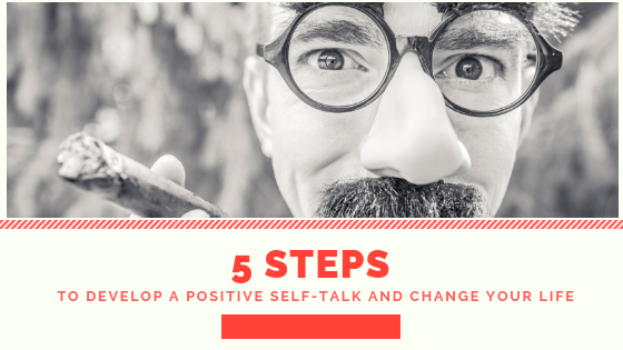 5 Steps to Develop Positive Self Talk – With Examples