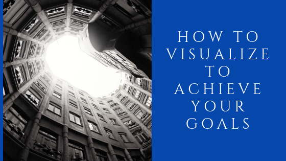 How to Use Visualization to Achieve All Your Life Goals