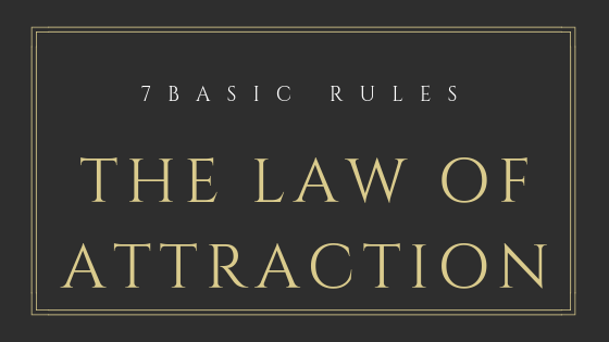 7 Basic Rule to Make the Law of Attraction Work for You