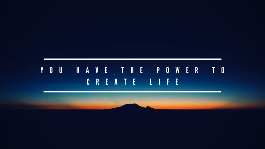 You Have the Power to Create Life