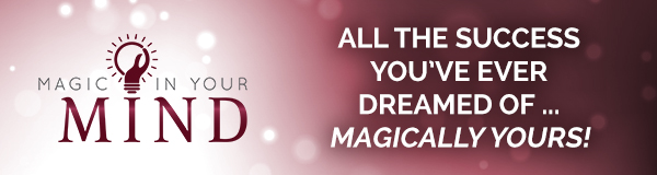 All the Success You Have Ever Dreamed Of ... Magically Yours!