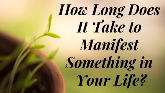 How Long Does It Take to Manifest Something in Your Life