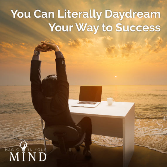 You Can Literally Daydream Your Way to Success