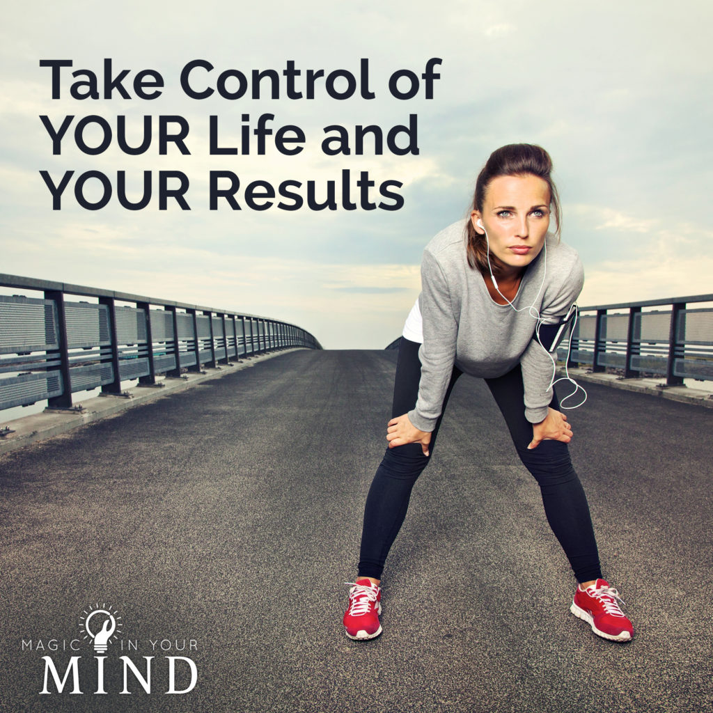 Take Control of Your Life and Your Results