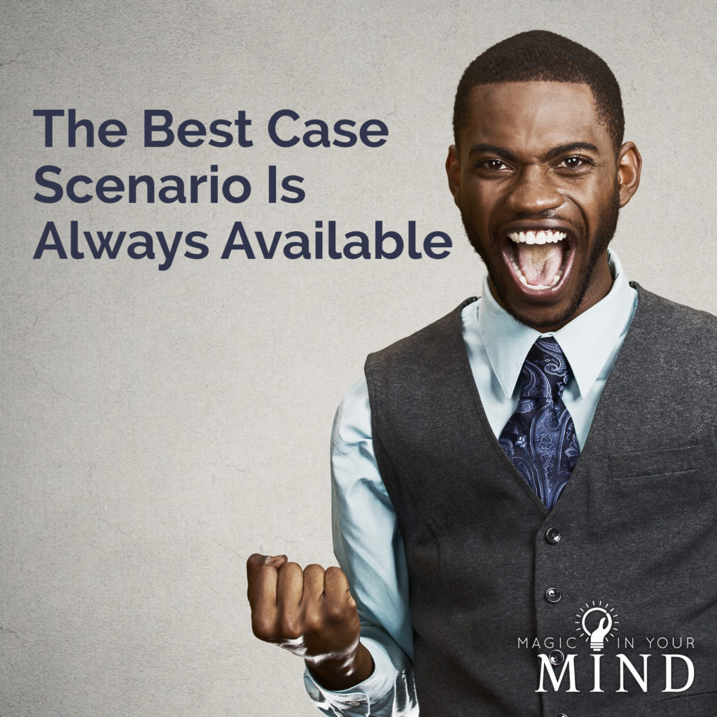 The Best Case Scenario Is Always Available