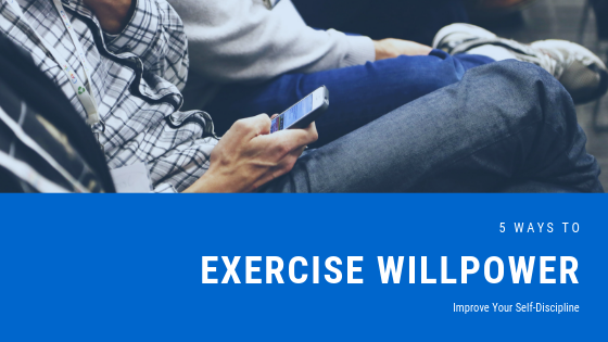 5 Ways to Exercise Willpower - Improve Your Self-Discipline