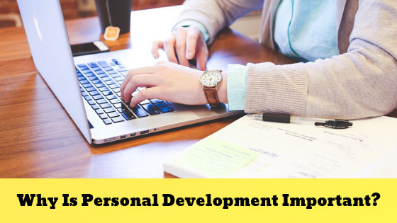Why is Personal Growth and Development Important – Start Today!