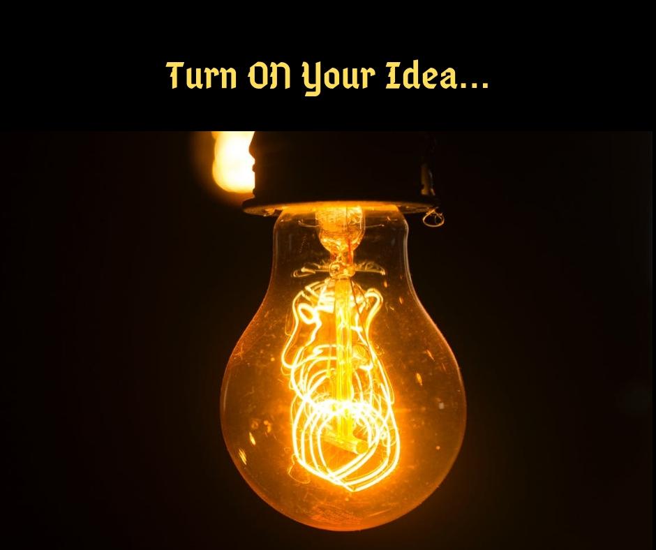 Turn ON Your Idea...