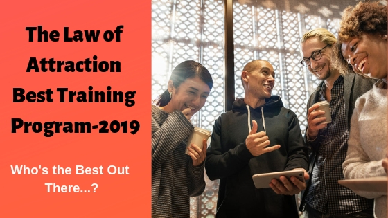 The Law of Attraction Best Training Program 2019 – Who is the Best LOA Coach?