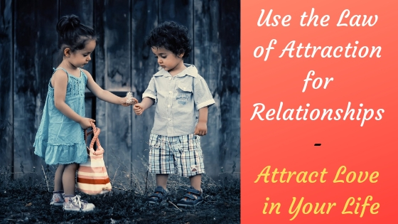 Use the Law of Attraction for Relationships - Attract Love in Your Life