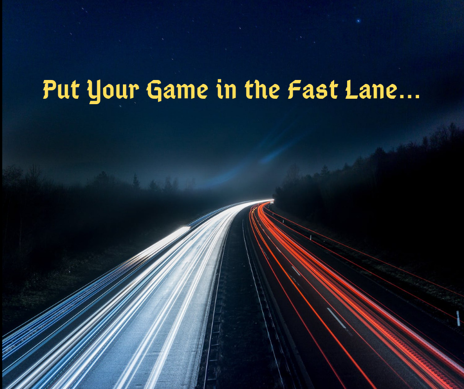 Put Your Game in the Fast Lane