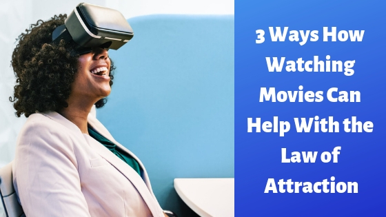 3 Ways How Watching Movies Can Help With the Law of Attraction