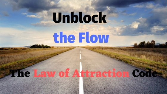 Unblock the Flow - The Law of Attraction Code